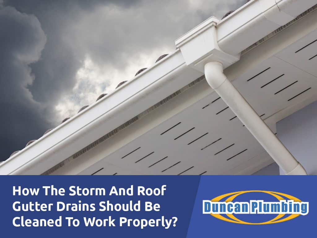 How The Storm And Roof Gutter Drains Should Be Cleaned To Work Properly